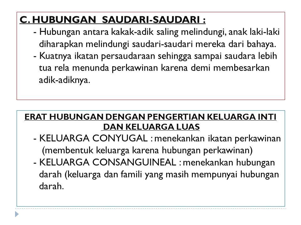 C. HUBUNGAN SAUDARI-SAUDARI : - Hubungan antara kakak-adik saling melindungi, anak laki-laki diharapkan melindungi saudari-saudari mereka dari bahaya.