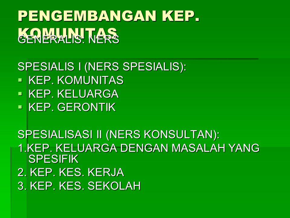 PENGEMBANGAN KEP.KOMUNITAS GENERALIS: NERS SPESIALIS I (NERS SPESIALIS):  KEP.