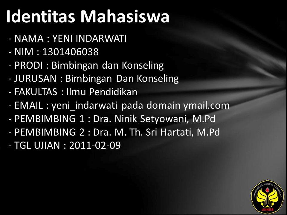 Identitas Mahasiswa - NAMA : YENI INDARWATI - NIM : 1301406038 - PRODI : Bimbingan dan Konseling - JURUSAN : Bimbingan Dan Konseling - FAKULTAS : Ilmu Pendidikan - EMAIL : yeni_indarwati pada domain ymail.com - PEMBIMBING 1 : Dra.