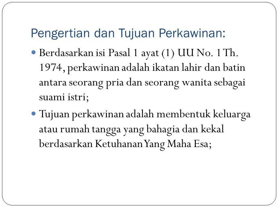 Pengertian dan Tujuan Perkawinan: Berdasarkan isi Pasal 1 ayat (1) UU No. 1 Th. 1974, perkawinan adalah ikatan lahir dan batin antara seorang pria dan