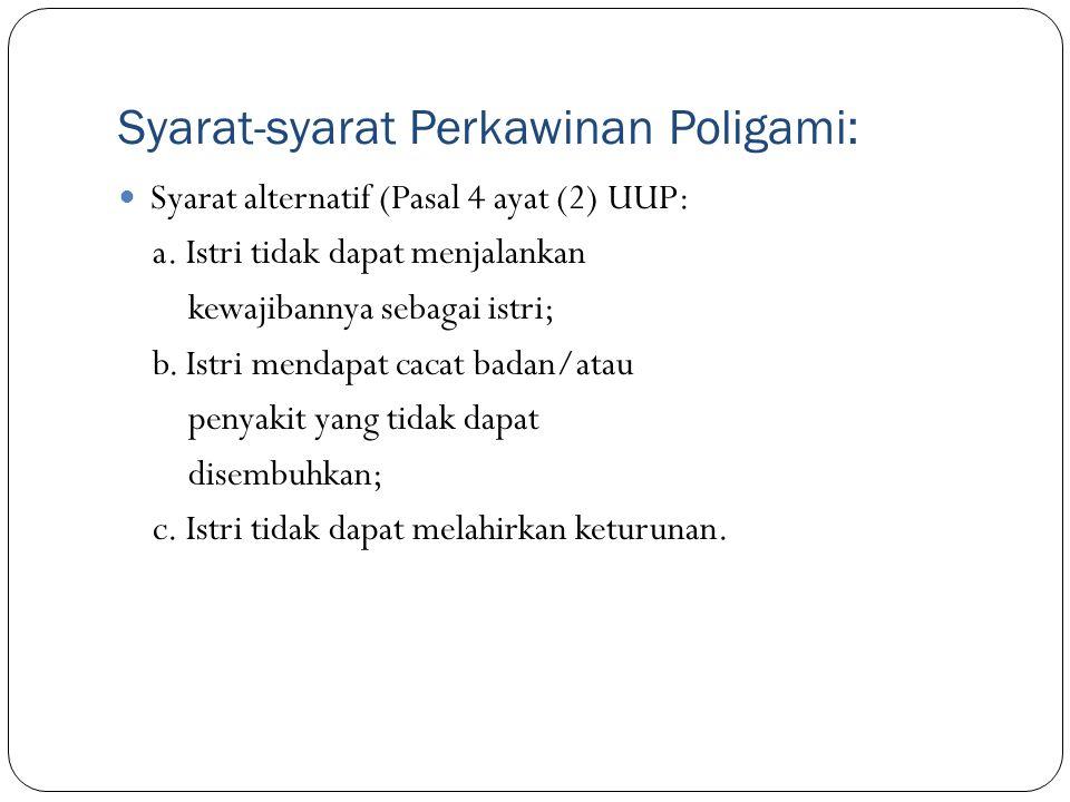 Syarat-syarat Perkawinan Poligami: Syarat alternatif (Pasal 4 ayat (2) UUP: a. Istri tidak dapat menjalankan kewajibannya sebagai istri; b. Istri mend
