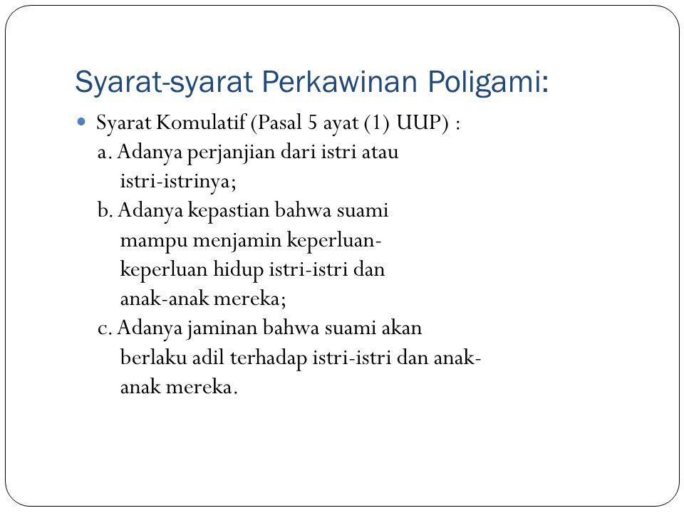 Syarat-syarat Perkawinan Poligami: Syarat Komulatif (Pasal 5 ayat (1) UUP) : a. Adanya perjanjian dari istri atau istri-istrinya; b. Adanya kepastian