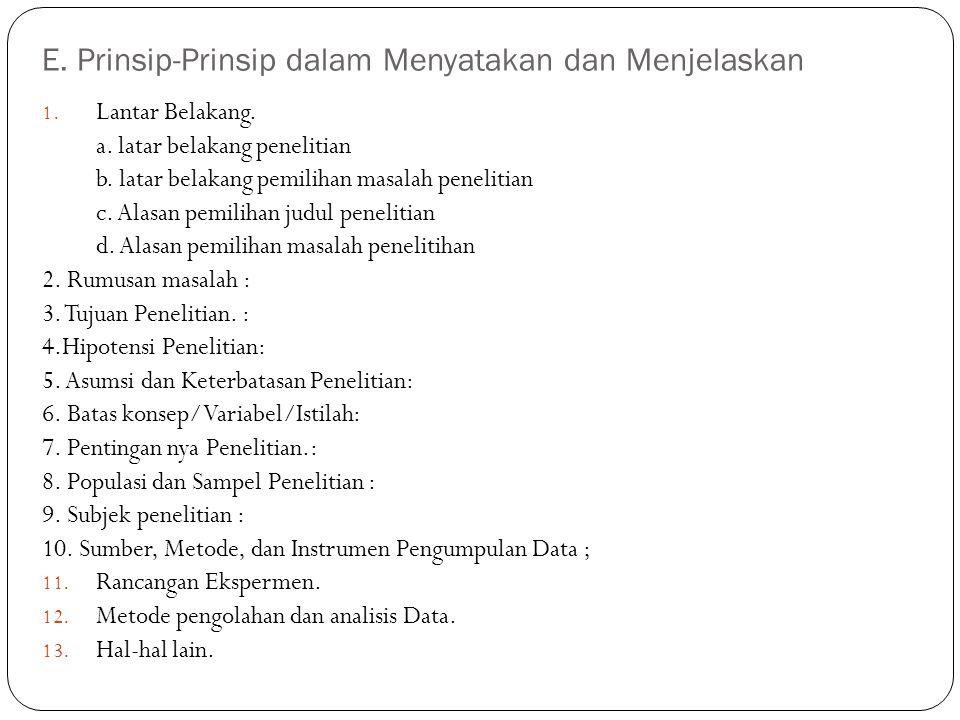 E. Prinsip-Prinsip dalam Menyatakan dan Menjelaskan 1. Lantar Belakang. a. latar belakang penelitian b. latar belakang pemilihan masalah penelitian c.