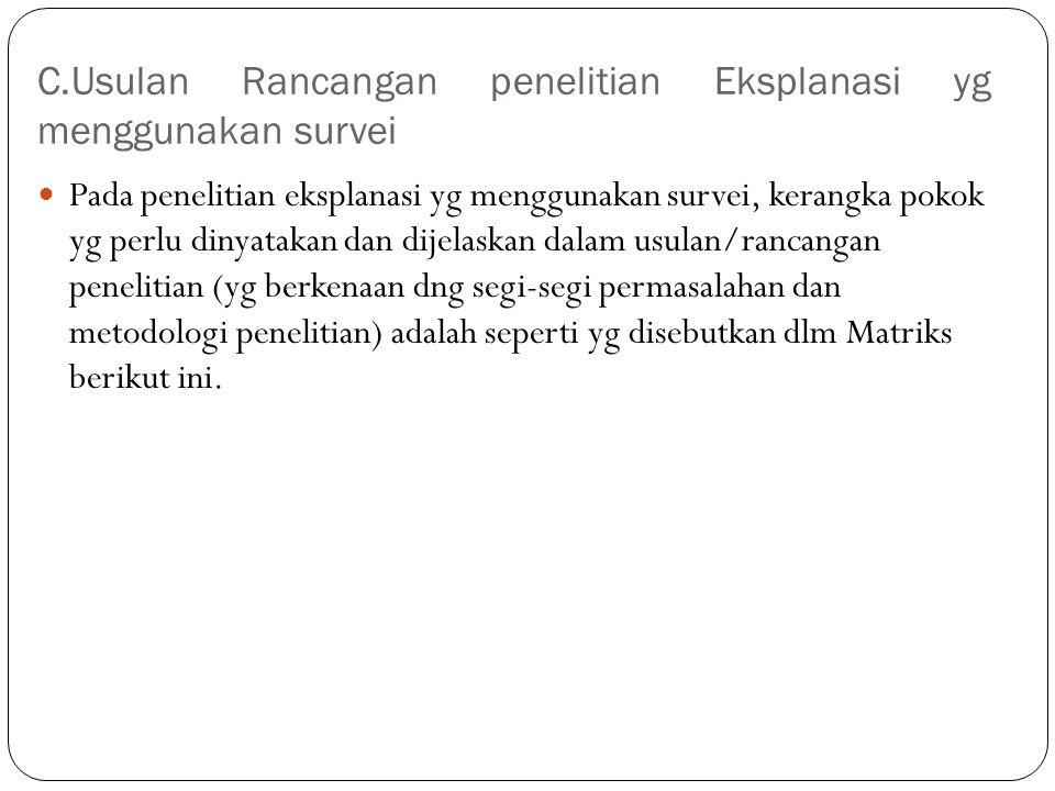C.Usulan Rancangan penelitian Eksplanasi yg menggunakan survei Pada penelitian eksplanasi yg menggunakan survei, kerangka pokok yg perlu dinyatakan da