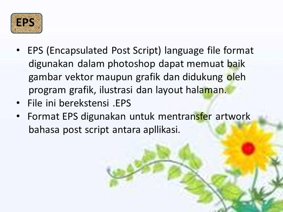 EPS (Encapsulated Post Script) language file format digunakan dalam photoshop dapat memuat baik gambar vektor maupun grafik dan didukung oleh program grafik, ilustrasi dan layout halaman.