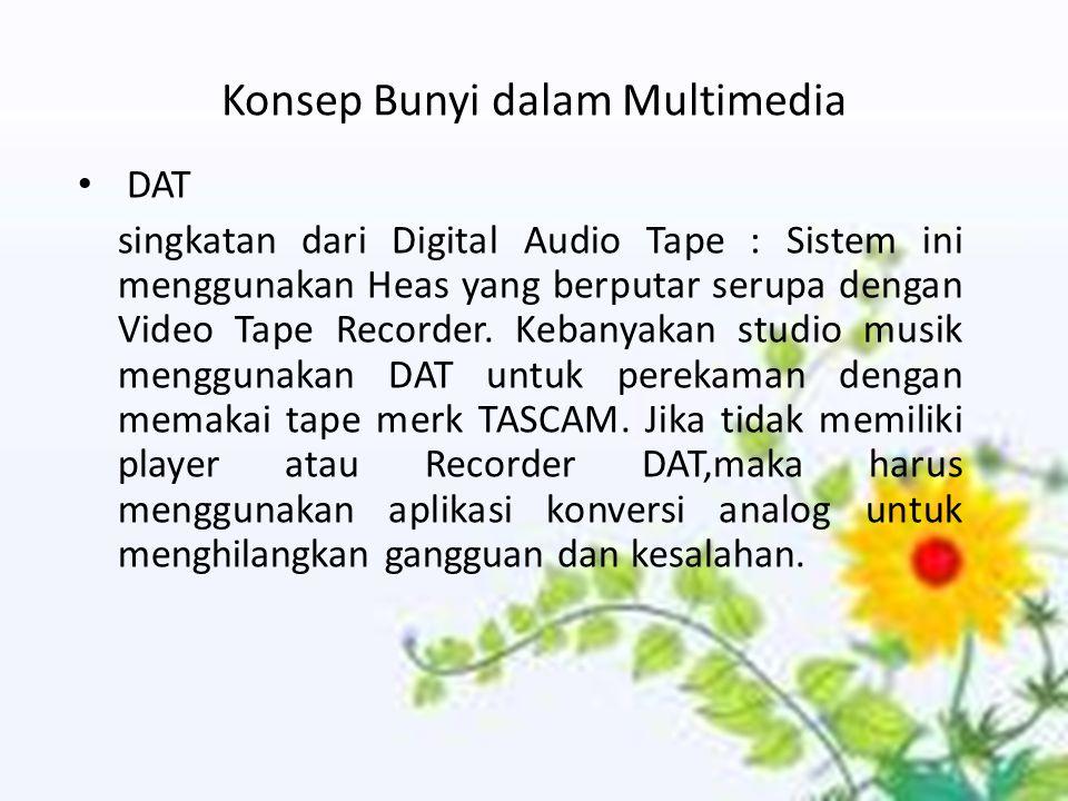 Konsep Bunyi dalam Multimedia DAT singkatan dari Digital Audio Tape : Sistem ini menggunakan Heas yang berputar serupa dengan Video Tape Recorder.