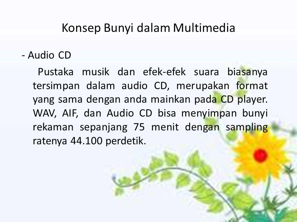 Konsep Bunyi dalam Multimedia - Audio CD Pustaka musik dan efek-efek suara biasanya tersimpan dalam audio CD, merupakan format yang sama dengan anda mainkan pada CD player.