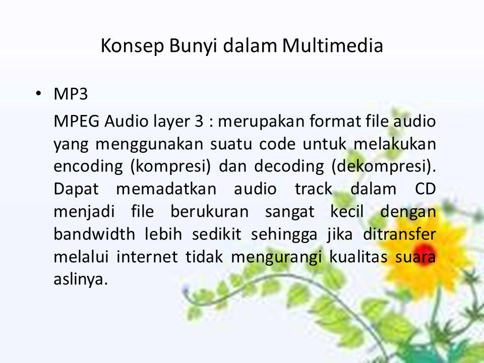 Konsep Bunyi dalam Multimedia MP3 MPEG Audio layer 3 : merupakan format file audio yang menggunakan suatu code untuk melakukan encoding (kompresi) dan