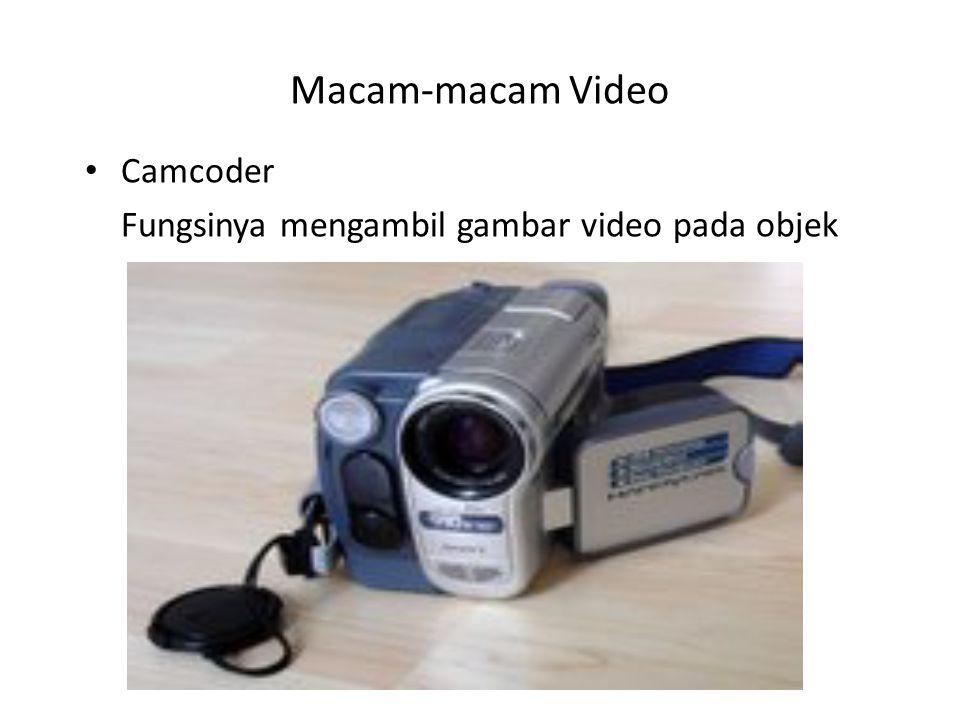 Macam-macam Video Camcoder Fungsinya mengambil gambar video pada objek
