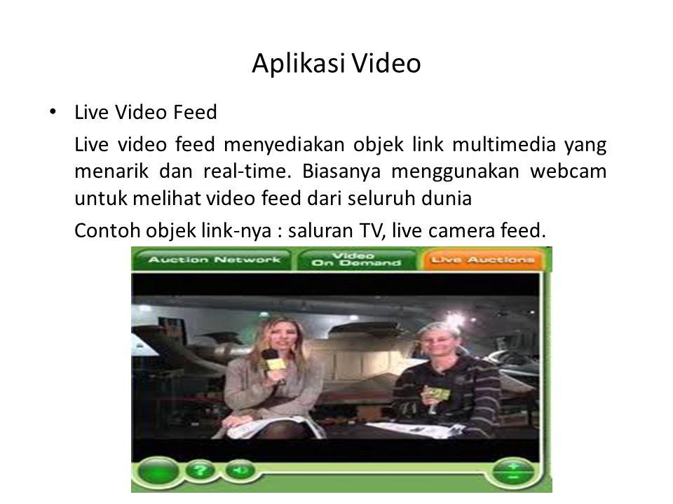 Aplikasi Video Live Video Feed Live video feed menyediakan objek link multimedia yang menarik dan real-time. Biasanya menggunakan webcam untuk melihat