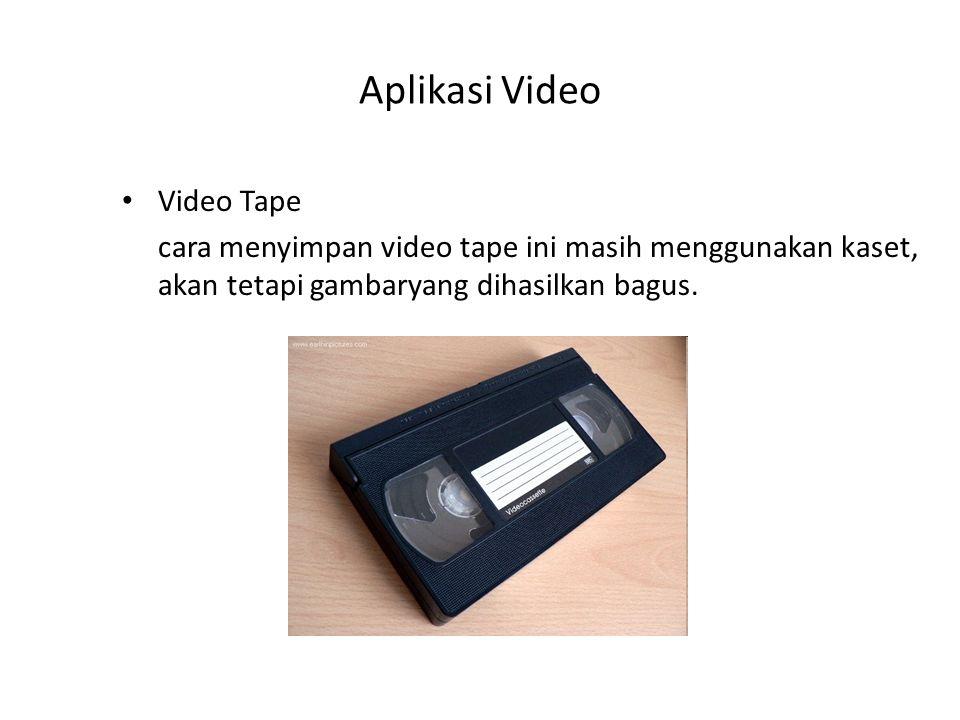 Aplikasi Video Video Tape cara menyimpan video tape ini masih menggunakan kaset, akan tetapi gambaryang dihasilkan bagus.