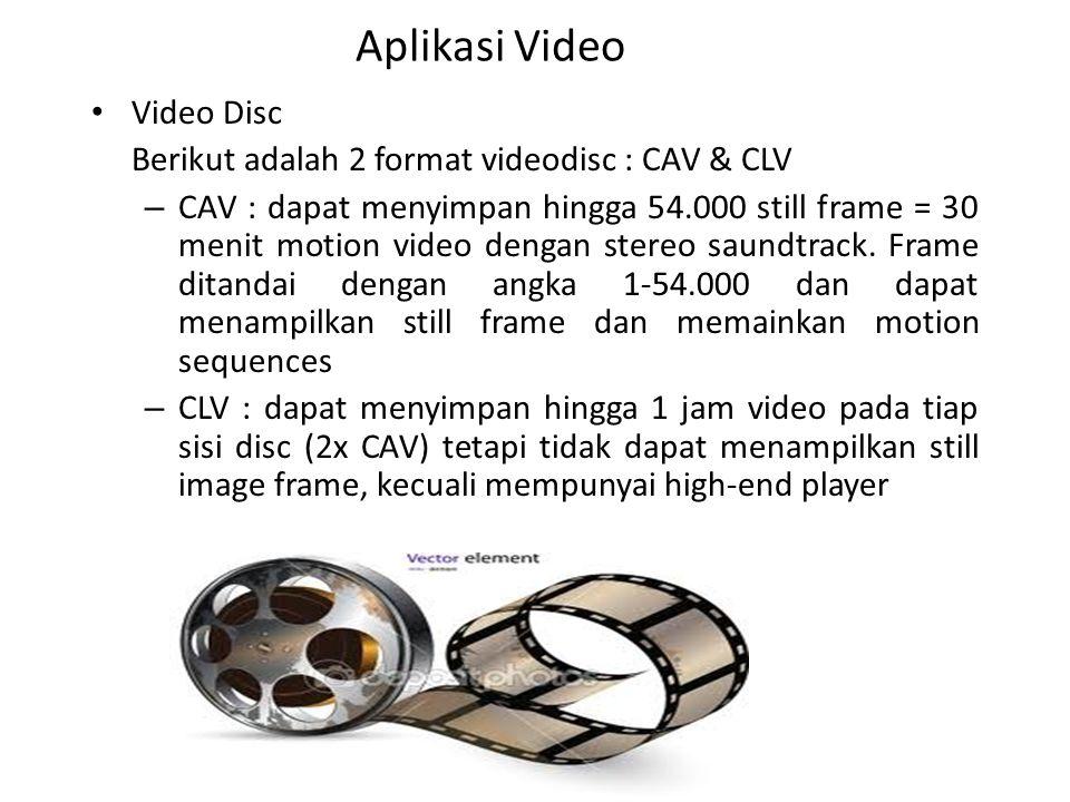 Aplikasi Video Video Disc Berikut adalah 2 format videodisc : CAV & CLV – CAV : dapat menyimpan hingga 54.000 still frame = 30 menit motion video deng