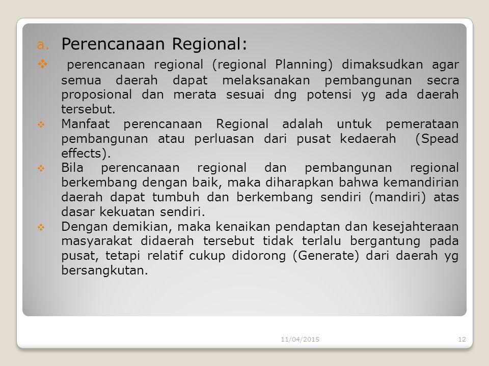 a. Perencanaan Regional:  perencanaan regional (regional Planning) dimaksudkan agar semua daerah dapat melaksanakan pembangunan secra proposional dan