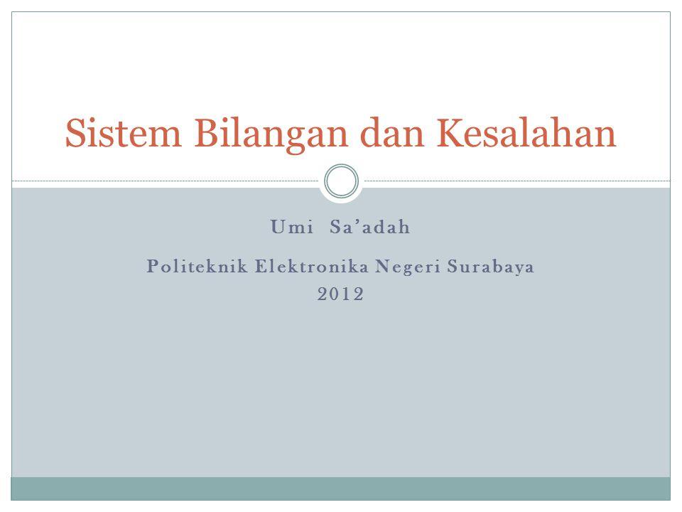 Sistem Bilangan dan Kesalahan Umi Sa'adah Politeknik Elektronika Negeri Surabaya 2012
