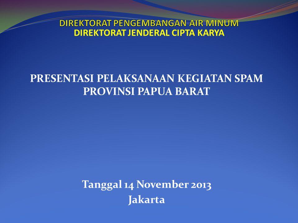 PRESENTASI PELAKSANAAN KEGIATAN SPAM PROVINSI PAPUA BARAT Tanggal 14 November 2013 Jakarta DIREKTORAT JENDERAL CIPTA KARYA