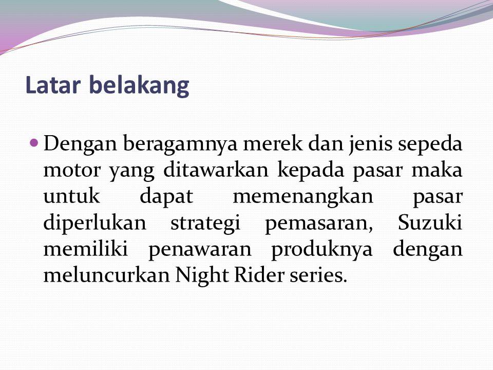 Latar belakang Dengan beragamnya merek dan jenis sepeda motor yang ditawarkan kepada pasar maka untuk dapat memenangkan pasar diperlukan strategi pema