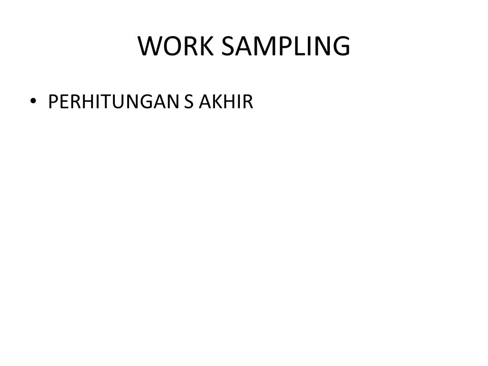 WORK SAMPLING PERHITUNGAN S AKHIR