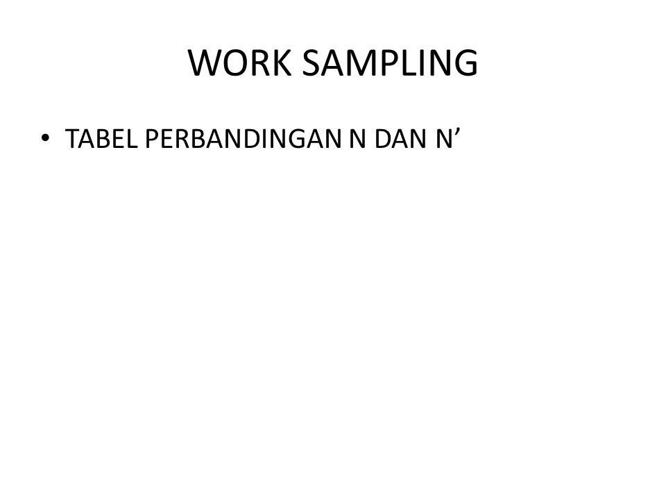 WORK SAMPLING TABEL PERBANDINGAN N DAN N'