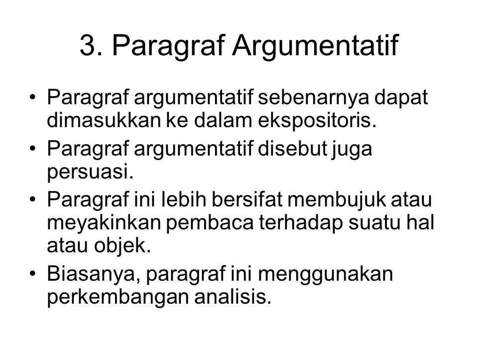 3. Paragraf Argumentatif Paragraf argumentatif sebenarnya dapat dimasukkan ke dalam ekspositoris. Paragraf argumentatif disebut juga persuasi. Paragra