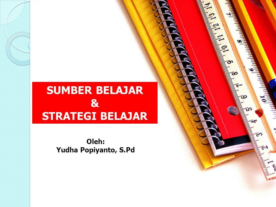 SUMBER BELAJAR & STRATEGI BELAJAR Oleh: Yudha Popiyanto, S.Pd