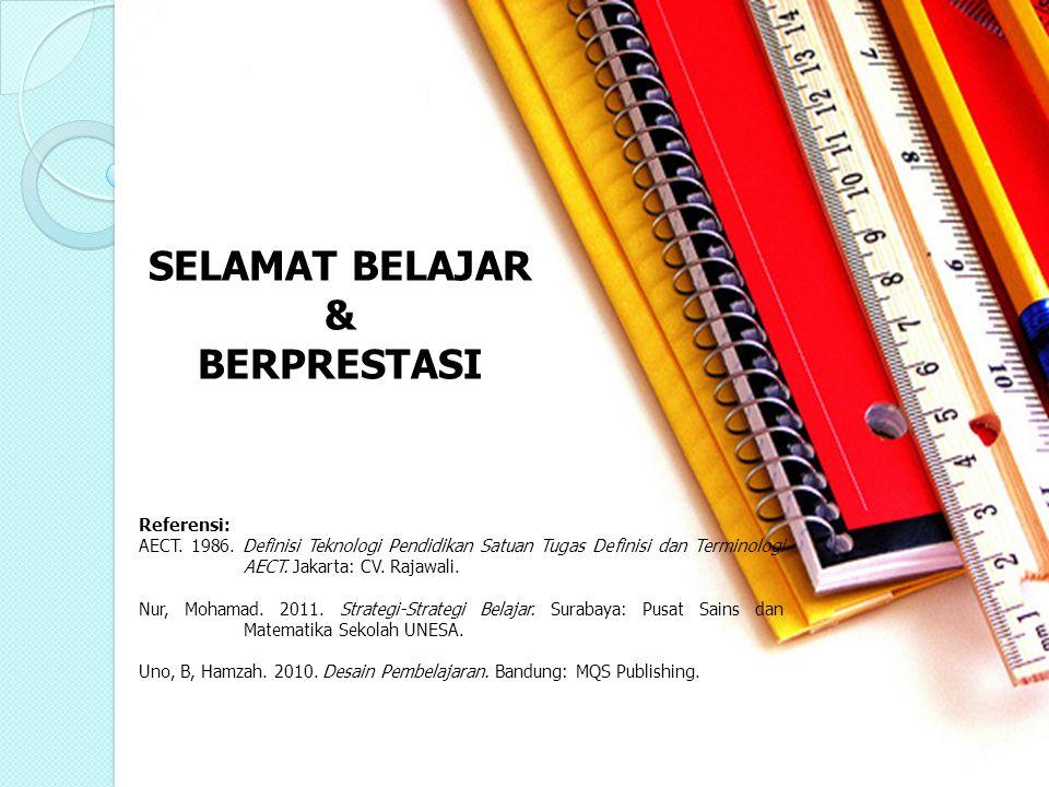 SELAMAT BELAJAR & BERPRESTASI Referensi: AECT. 1986. Definisi Teknologi Pendidikan Satuan Tugas Definisi dan Terminologi AECT. Jakarta: CV. Rajawali.