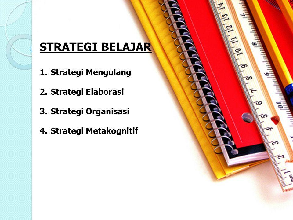 1.Strategi Mengulang 2.Strategi Elaborasi 3.Strategi Organisasi 4.Strategi Metakognitif STRATEGI BELAJAR