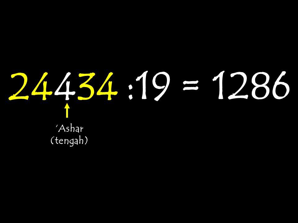 24434 :19 = 'Ashar (tengah) 1286
