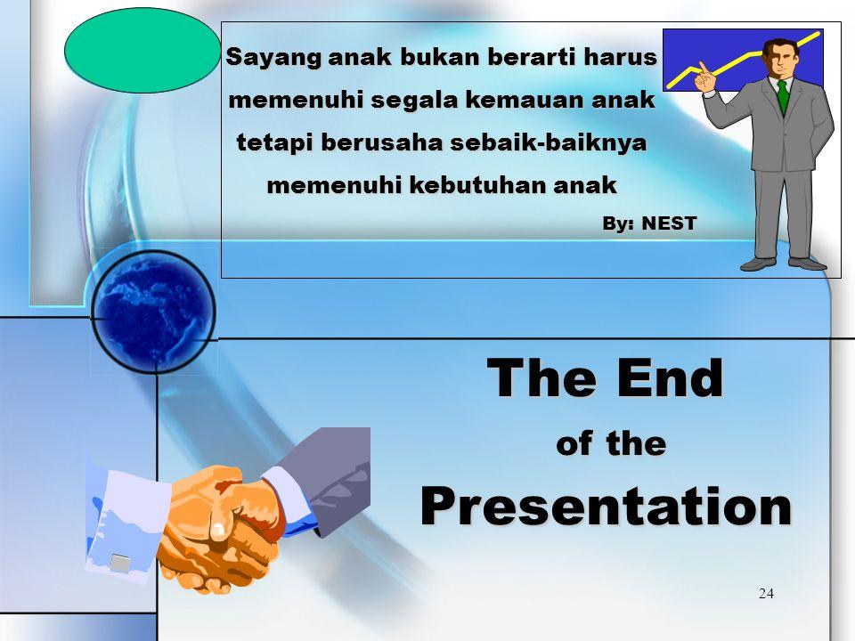 BYC 24 The End of the Presentation Sayang anak bukan berarti harus memenuhi segala kemauan anak tetapi berusaha sebaik-baiknya memenuhi kebutuhan anak