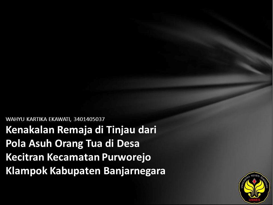 WAHYU KARTIKA EKAWATI, 3401405037 Kenakalan Remaja di Tinjau dari Pola Asuh Orang Tua di Desa Kecitran Kecamatan Purworejo Klampok Kabupaten Banjarnegara