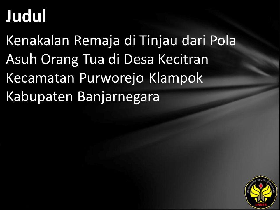 Judul Kenakalan Remaja di Tinjau dari Pola Asuh Orang Tua di Desa Kecitran Kecamatan Purworejo Klampok Kabupaten Banjarnegara