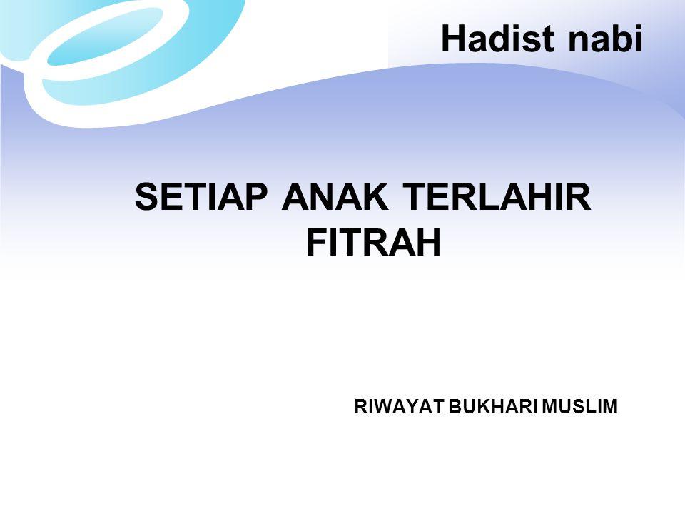 Hadist nabi SETIAP ANAK TERLAHIR FITRAH RIWAYAT BUKHARI MUSLIM