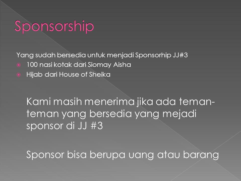 Yang sudah bersedia untuk menjadi Sponsorhip JJ#3  100 nasi kotak dari Siomay Aisha  Hijab dari House of Sheika Kami masih menerima jika ada teman-