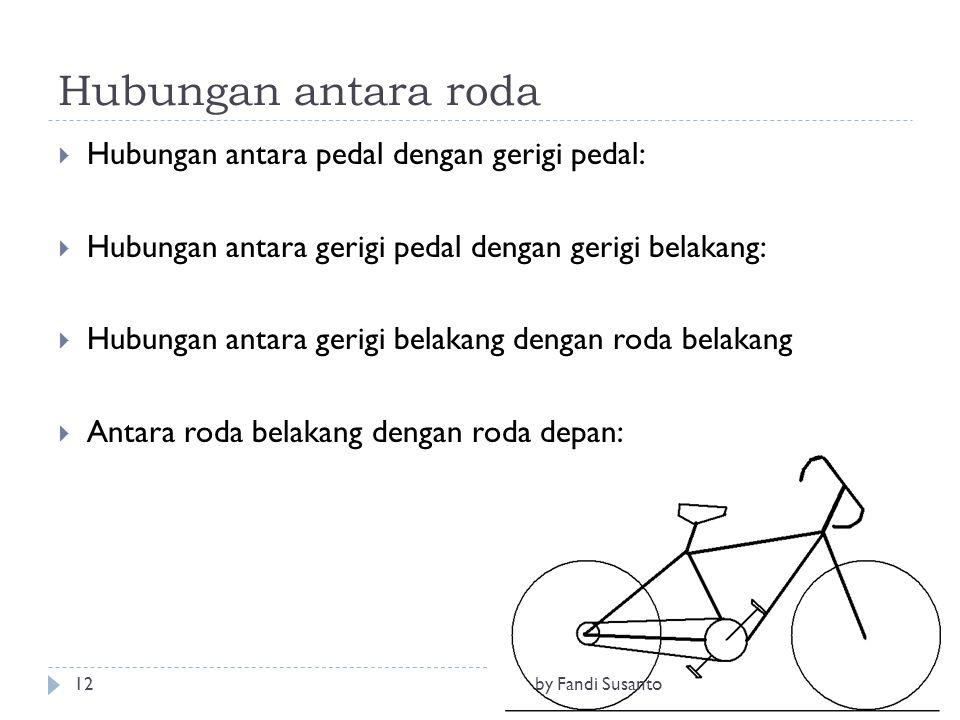 Hubungan antara roda  Hubungan antara pedal dengan gerigi pedal:  Hubungan antara gerigi pedal dengan gerigi belakang:  Hubungan antara gerigi bela