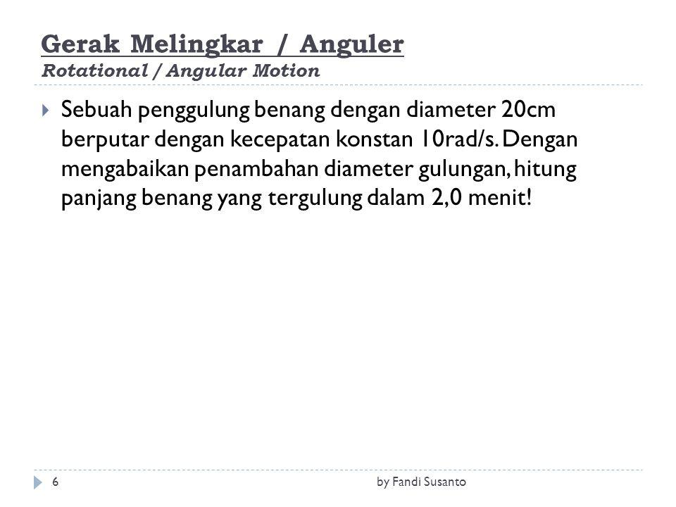 Gerak Melingkar / Anguler Rotational / Angular Motion  Sebuah penggulung benang dengan diameter 20cm berputar dengan kecepatan konstan 10rad/s. Denga