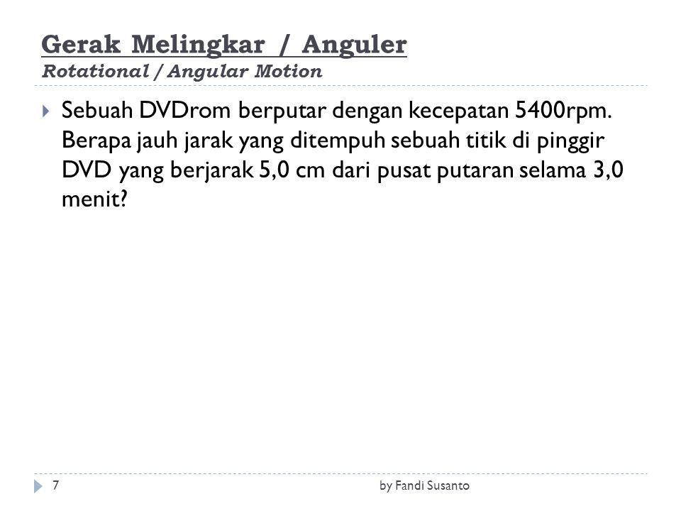 Gerak Melingkar / Anguler Rotational / Angular Motion  Sebuah DVDrom berputar dengan kecepatan 5400rpm. Berapa jauh jarak yang ditempuh sebuah titik