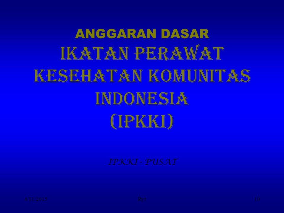 ANGGARAN DASAR IKATAN PERAWAT KESEHATAN KOMUNITAS indonesia (IPKKI) IPKKI - PUSAT 4/11/2015Ryt10