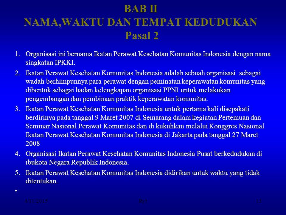 BAB II NAMA,WAKTU DAN TEMPAT KEDUDUKAN Pasal 2 1.Organisasi ini bernama Ikatan Perawat Kesehatan Komunitas Indonesia dengan nama singkatan IPKKI. 2.Ik