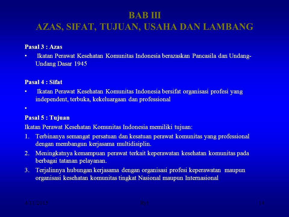 BAB III AZAS, SIFAT, TUJUAN, USAHA DAN LAMBANG Pasal 3 : Azas Ikatan Perawat Kesehatan Komunitas Indonesia berazaskan Pancasila dan Undang- Undang Das