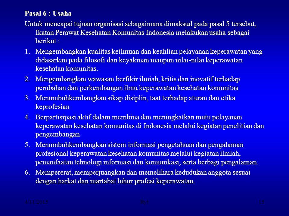 Pasal 6 : Usaha Untuk mencapai tujuan organisasi sebagaimana dimaksud pada pasal 5 tersebut, Ikatan Perawat Kesehatan Komunitas Indonesia melakukan us