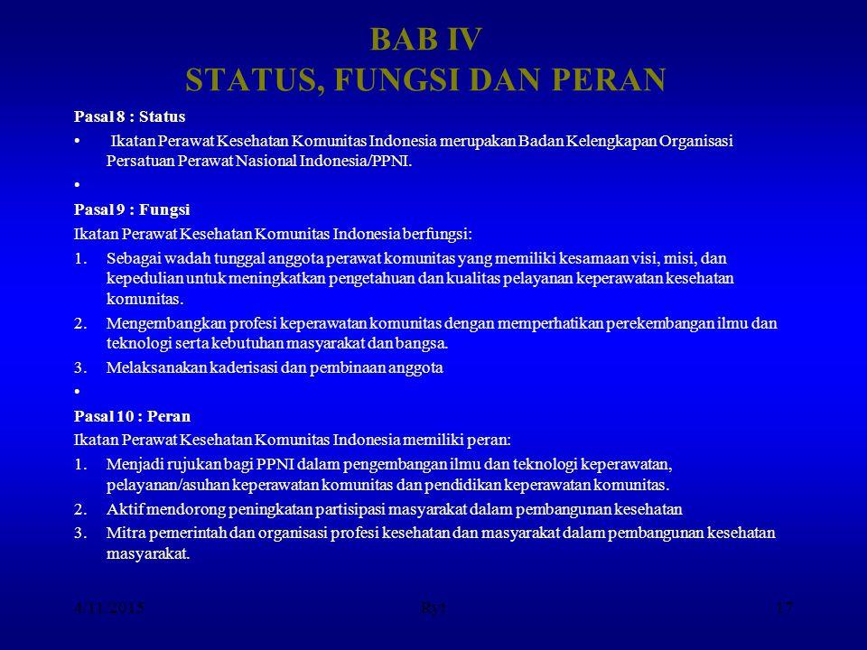 BAB IV STATUS, FUNGSI DAN PERAN Pasal 8 : Status Ikatan Perawat Kesehatan Komunitas Indonesia merupakan Badan Kelengkapan Organisasi Persatuan Perawat