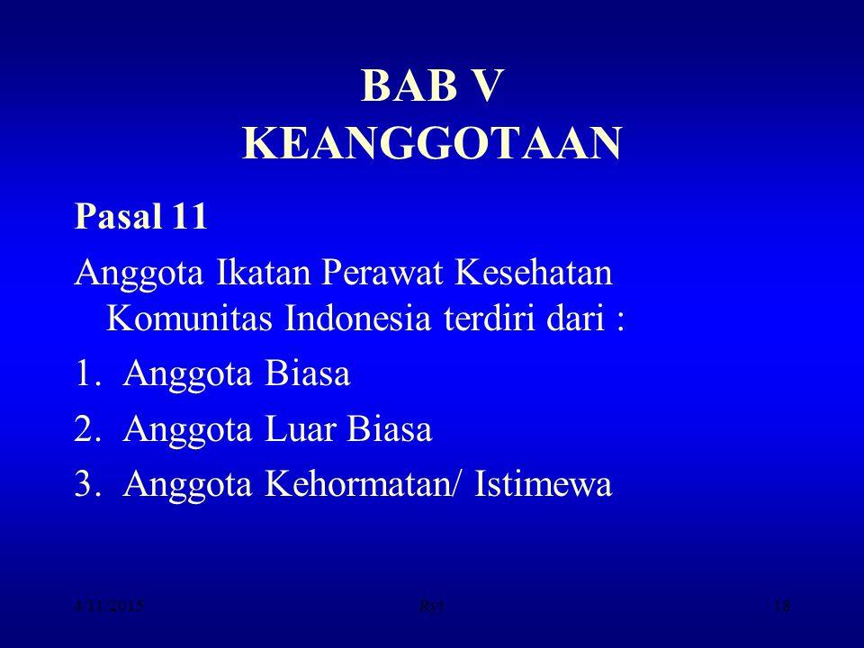 BAB V KEANGGOTAAN Pasal 11 Anggota Ikatan Perawat Kesehatan Komunitas Indonesia terdiri dari : 1.Anggota Biasa 2.Anggota Luar Biasa 3.Anggota Kehormat