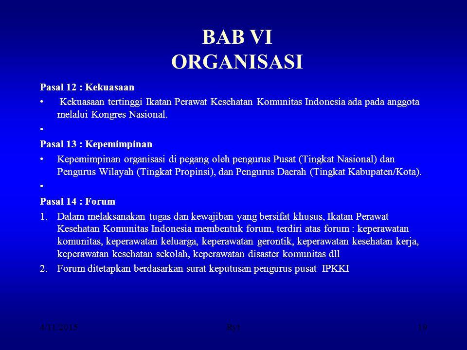 BAB VI ORGANISASI Pasal 12 : Kekuasaan Kekuasaan tertinggi Ikatan Perawat Kesehatan Komunitas Indonesia ada pada anggota melalui Kongres Nasional. Pas