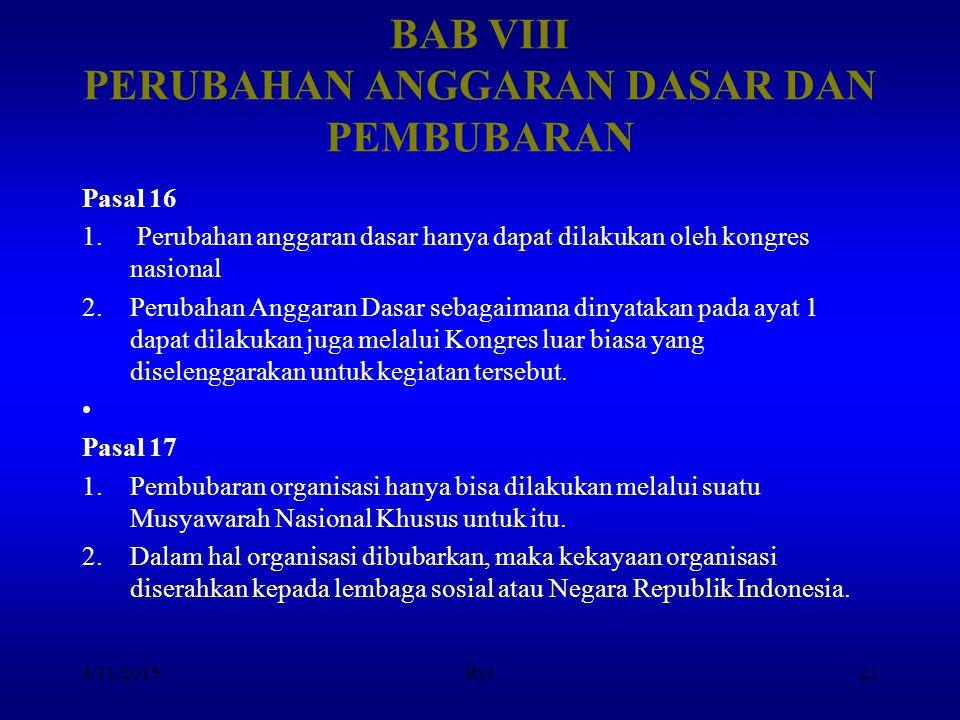 BAB VIII PERUBAHAN ANGGARAN DASAR DAN PEMBUBARAN Pasal 16 1. Perubahan anggaran dasar hanya dapat dilakukan oleh kongres nasional 2.Perubahan Anggaran