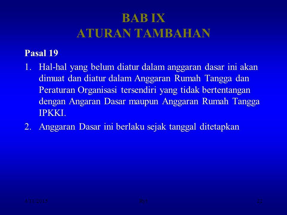 BAB IX ATURAN TAMBAHAN Pasal 19 1.Hal-hal yang belum diatur dalam anggaran dasar ini akan dimuat dan diatur dalam Anggaran Rumah Tangga dan Peraturan