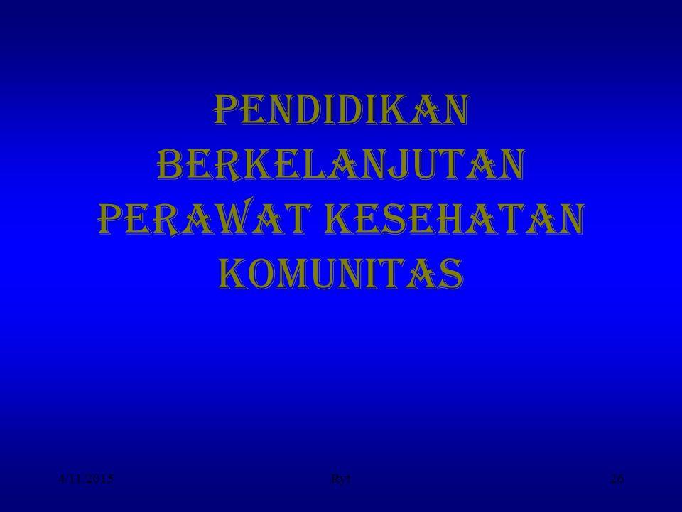 PENDIDIKAN BERKELANJUTAN PERAWAT KESEHATAN KOMUNITAS 4/11/2015Ryt26