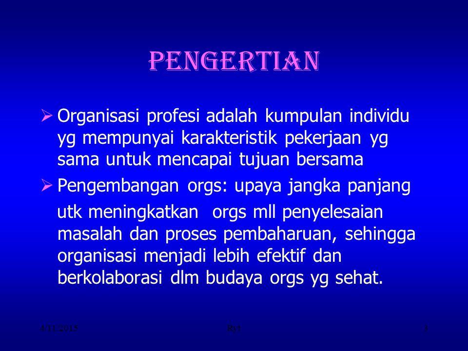 4/11/2015Ryt3 PENGERTIAN  Organisasi profesi adalah kumpulan individu yg mempunyai karakteristik pekerjaan yg sama untuk mencapai tujuan bersama  Pe