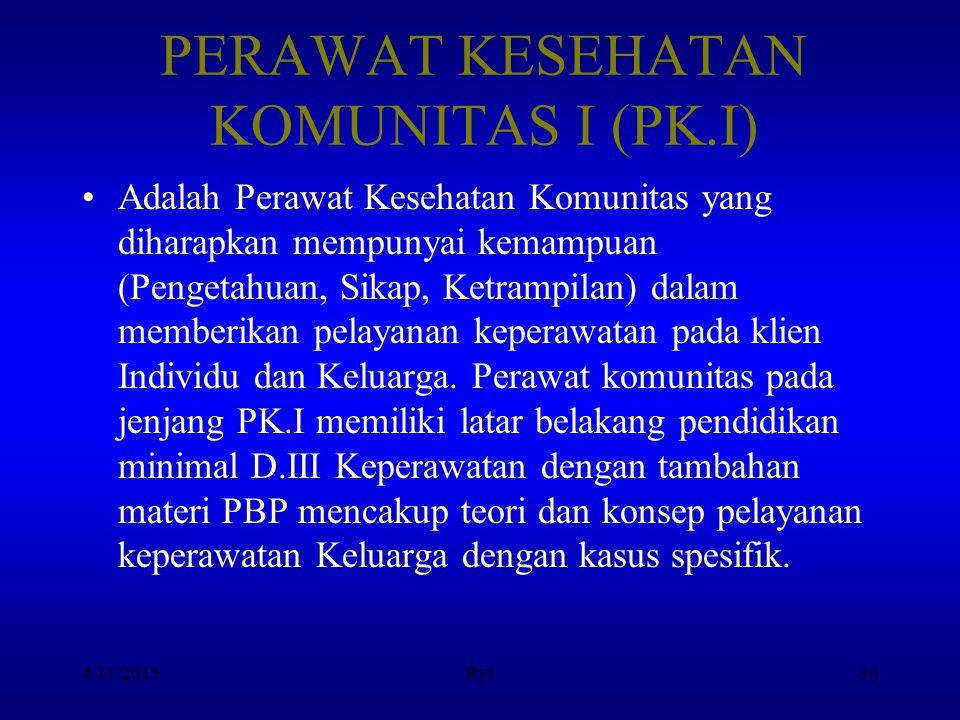 PERAWAT KESEHATAN KOMUNITAS I (PK.I) Adalah Perawat Kesehatan Komunitas yang diharapkan mempunyai kemampuan (Pengetahuan, Sikap, Ketrampilan) dalam me