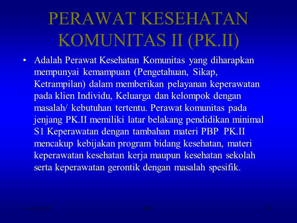 PERAWAT KESEHATAN KOMUNITAS II (PK.II) Adalah Perawat Kesehatan Komunitas yang diharapkan mempunyai kemampuan (Pengetahuan, Sikap, Ketrampilan) dalam