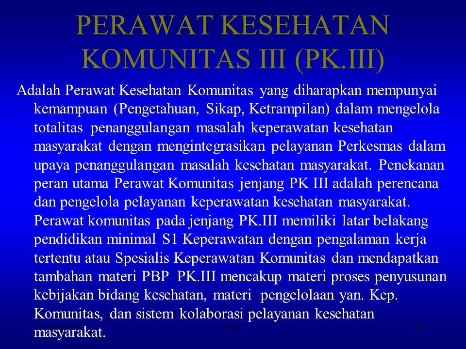 PERAWAT KESEHATAN KOMUNITAS III (PK.III) Adalah Perawat Kesehatan Komunitas yang diharapkan mempunyai kemampuan (Pengetahuan, Sikap, Ketrampilan) dala