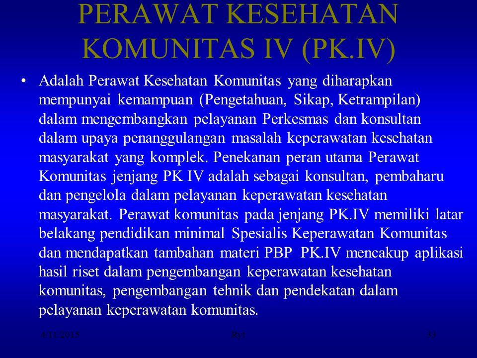 PERAWAT KESEHATAN KOMUNITAS IV (PK.IV) Adalah Perawat Kesehatan Komunitas yang diharapkan mempunyai kemampuan (Pengetahuan, Sikap, Ketrampilan) dalam